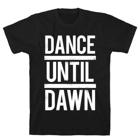 Dance Until Dawn (White Ink) Mens T-Shirt