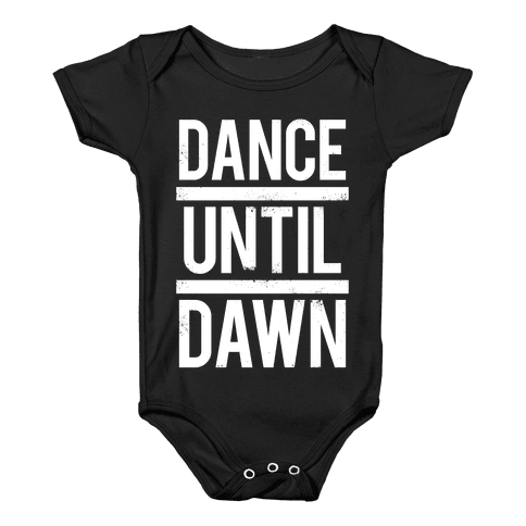 Dance Until Dawn (White Ink) Baby Onesy