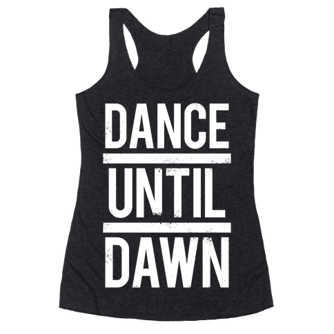 Dance Until Dawn (White Ink) Racerback Tank Top
