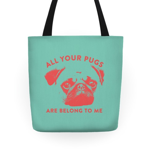 All Your Pugs Are Belong To Me Tote