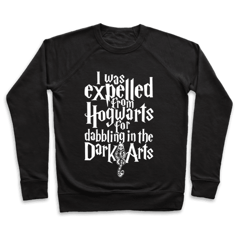 I Was Expelled From Hogwarts For Dabbling In The Dark Arts Pullover