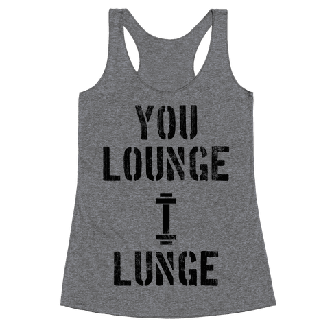 You Lounge I Lunge Racerback Tank Top