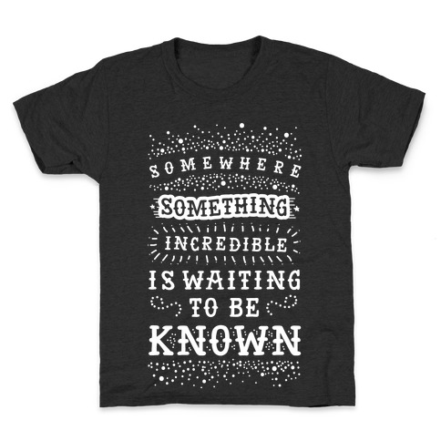 Somewhere Something Incredible Is Waiting To Be Known Kids T-Shirt