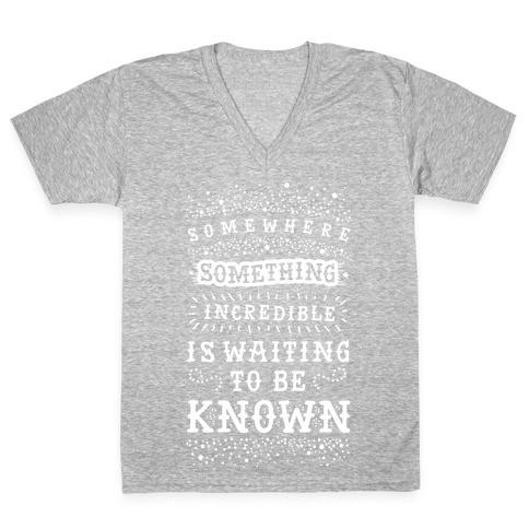 Somewhere Something Incredible Is Waiting To Be Known V-Neck Tee Shirt