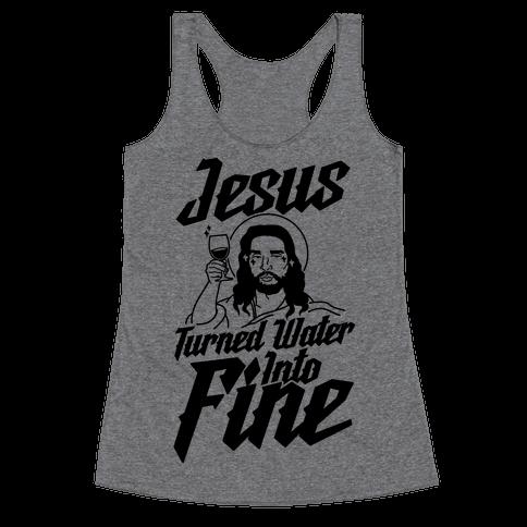 Jesus Turned Water Into Fine Racerback Tank Top
