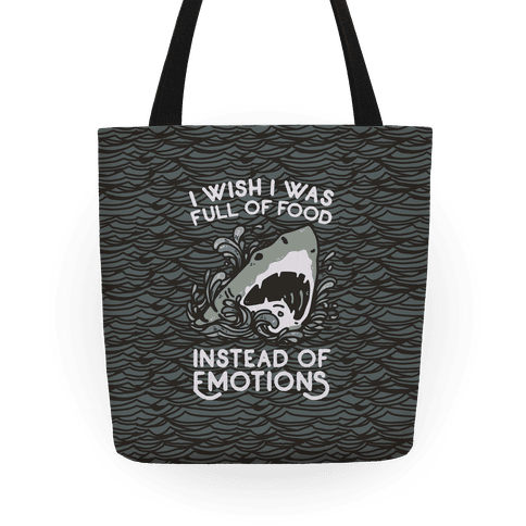 I Wish I Was Full of Food Instead of Emotions Tote