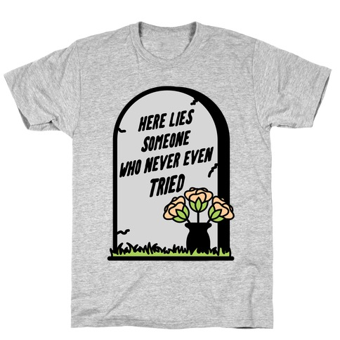 Here Lies Someone Who Never Even Tried T-Shirt