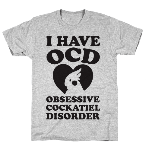 I Have OCD Obsessive Cockatiel Disorder Mens T-Shirt