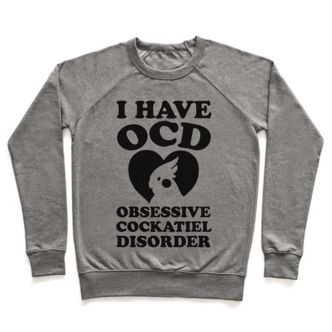 I Have OCD Obsessive Cockatiel Disorder Pullover