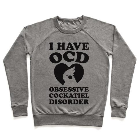 I Have OCD Obsessive Cockatiel Disorder Pullover