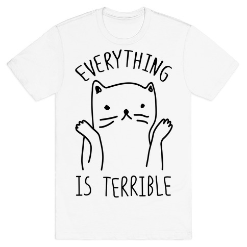 Everything Is Terrible Mens T-Shirt