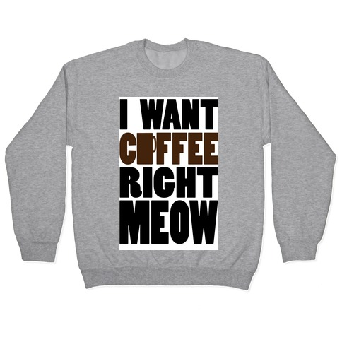 I Want Coffee right MEOW (tank) Pullover