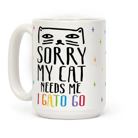 Sorry My Cat Needs Me I Gato Go