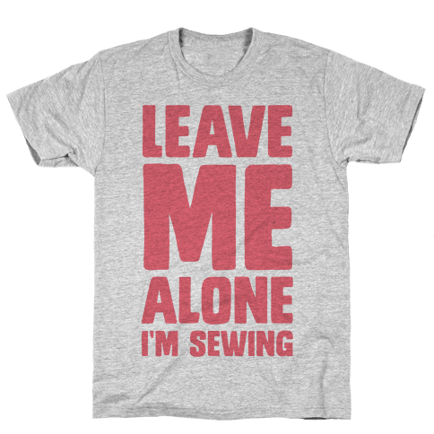 Leave Me Alone I'm Sewing Mens T-Shirt