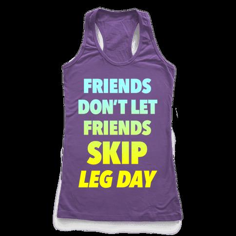 Friends Don't Let Friends Skip Leg Day Racerback Tank Top