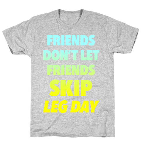 Friends Don't Let Friends Skip Leg Day Mens T-Shirt
