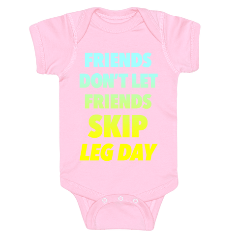 Friends Don't Let Friends Skip Leg Day Baby Onesy