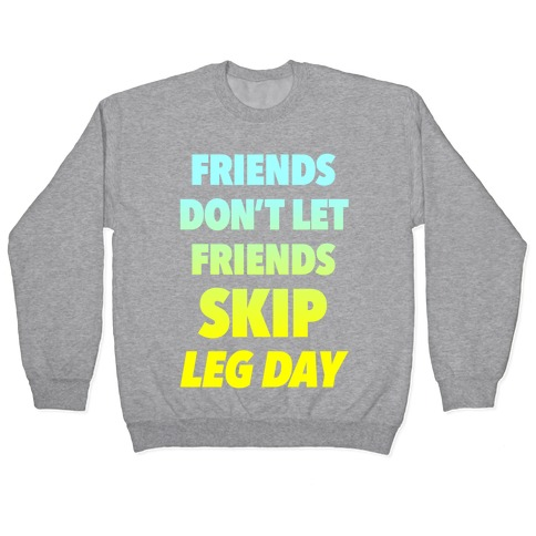 Friends Don't Let Friends Skip Leg Day Pullover