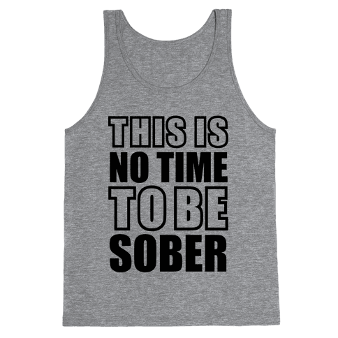 This is No Time To Be Sober Tank Top