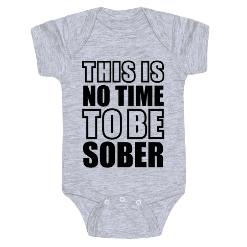 This is No Time To Be Sober Baby Onesy