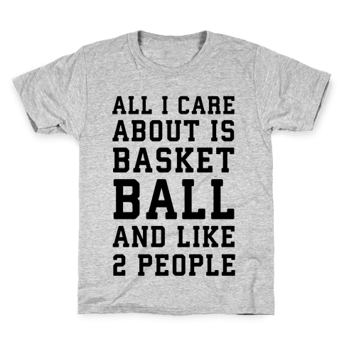All I Care About Is Basketball And Like 2 People Kids T-Shirt