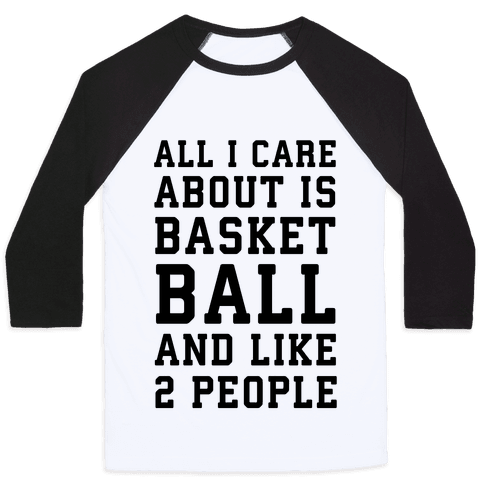 All I Care About Is Basketball And Like 2 People Baseball Tee
