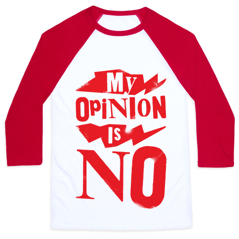 My Opinion Is No Baseball Tee