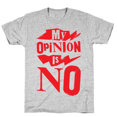 My Opinion Is No T-Shirt