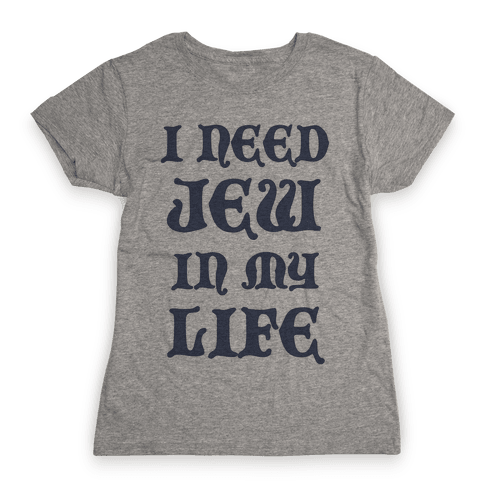 I Need Jew In My Life Womens T-Shirt