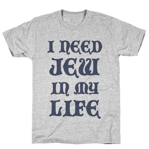 I Need Jew In My Life Mens T-Shirt