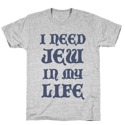 I Need Jew In My Life T-Shirt