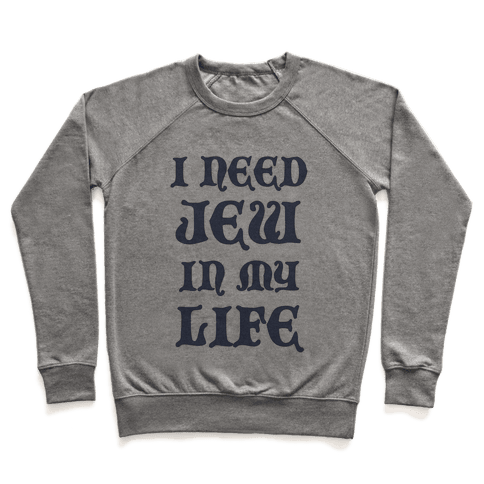 I Need Jew In My Life Pullover