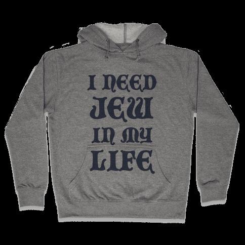 I Need Jew In My Life Hooded Sweatshirt