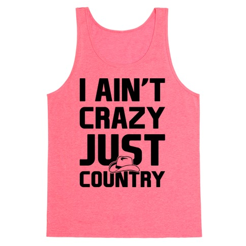 I Ain't Crazy Just Country Tank Top