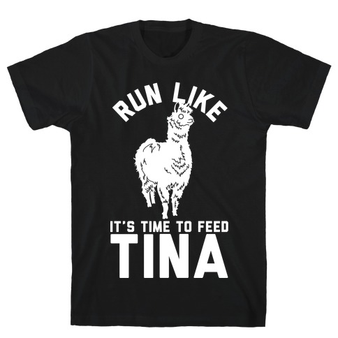 Run Like It's Time To Feed Tina T-Shirt