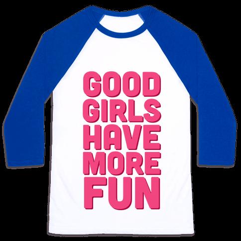 Good Girls Have More Fun (Tank) Baseball Tee