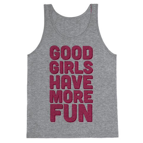 Good Girls Have More Fun (Tank) Tank Top