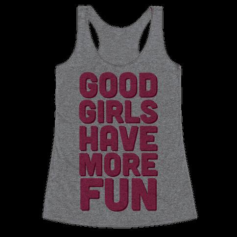 Good Girls Have More Fun (Tank) Racerback Tank Top