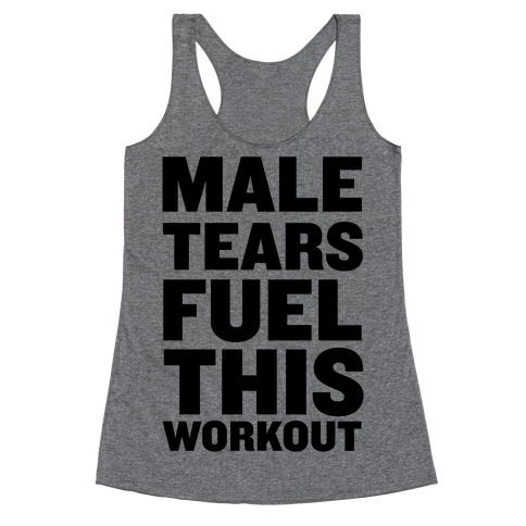 Male Tears Fuel This Workout Racerback Tank Top