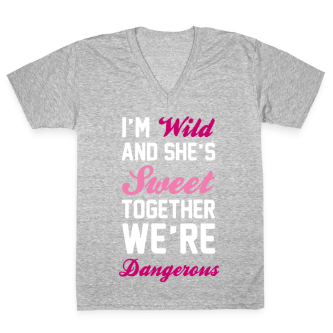 I'm Wild and She's Sweet Together We're Dangerous V-Neck Tee Shirt