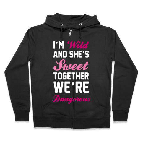 I'm Wild and She's Sweet Together We're Dangerous Zip Hoodie