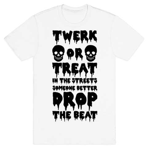 Twerk or Treat in the Streets Someone Better Drop the Beat Mens T-Shirt