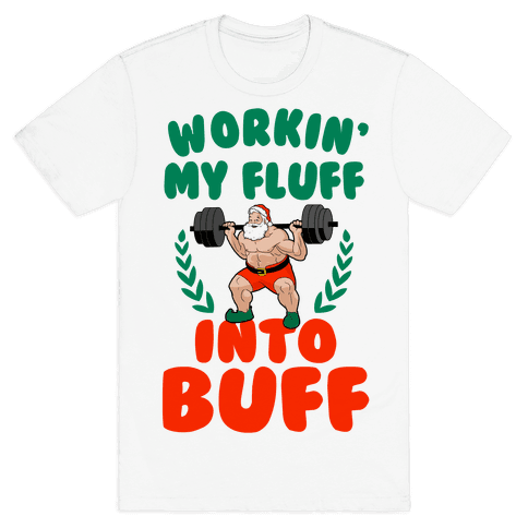Workin'g My Fluff into Buff (Santa) Mens T-Shirt