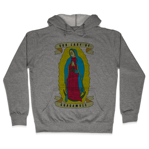 Our Lady Of Guacamole Hooded Sweatshirt