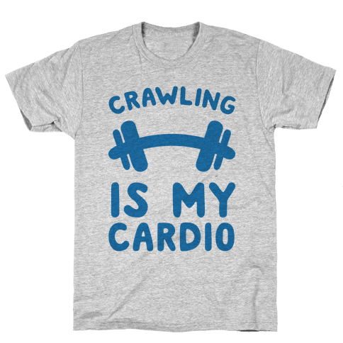 Crawling Is My Cardio Mens T-Shirt