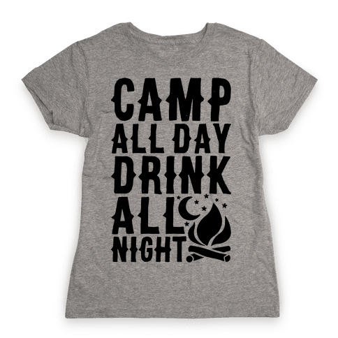 Camp All Day Drink All Night Womens T-Shirt