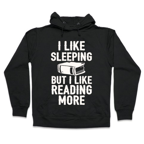 I Like Sleeping But I Like Reading More Hoodie | LookHUMAN