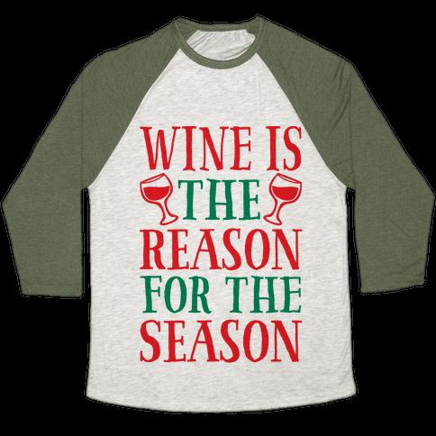 Wine Is The Reason For The Season Baseball Tee