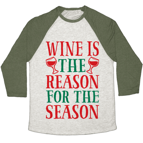 Wine Is The Reason For The Season Baseball Tee