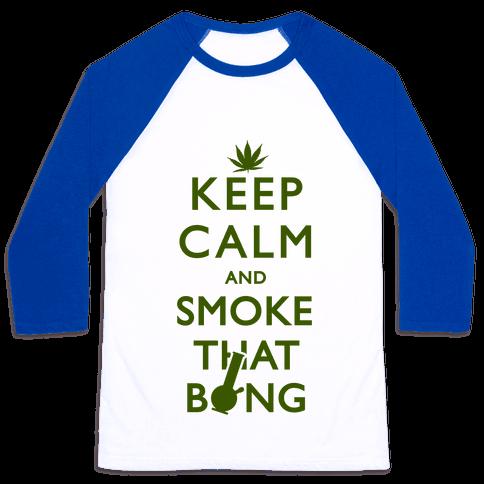 Keep Calm And Smoke That Bong Baseball Tee